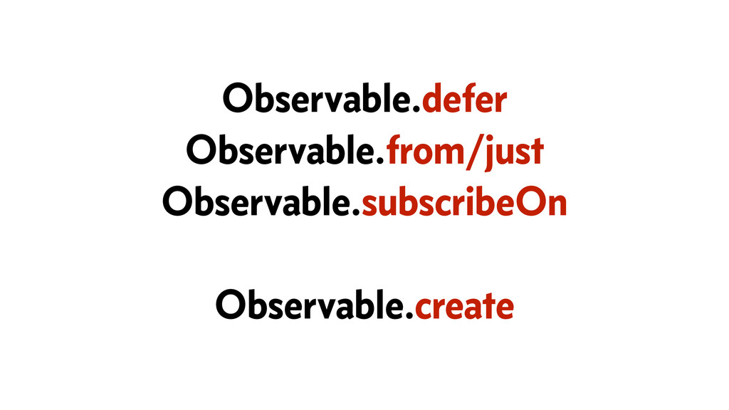 Observable.defer Observable.from/just Observabl...