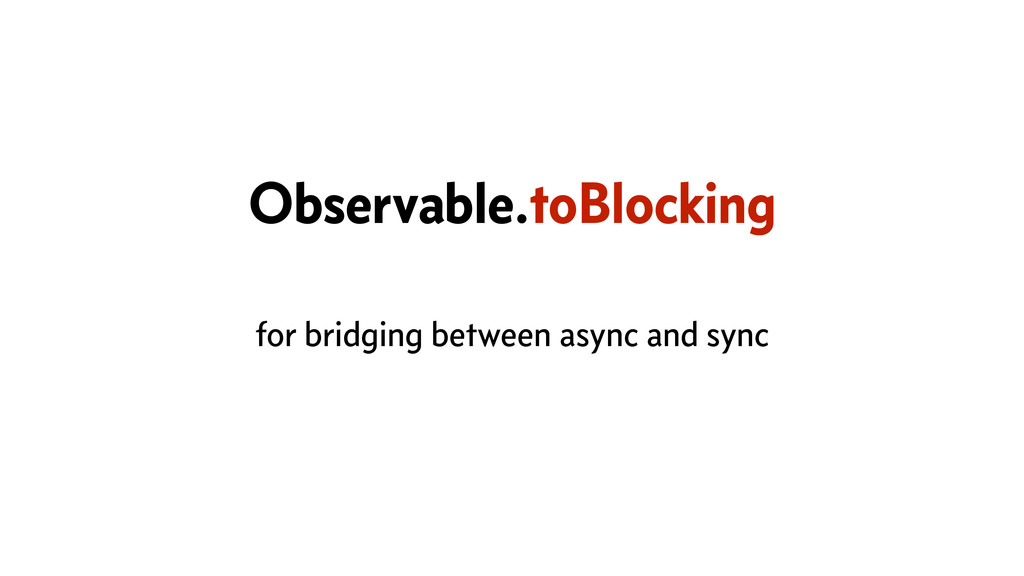 Observable.toBlocking for bridging between asyn...