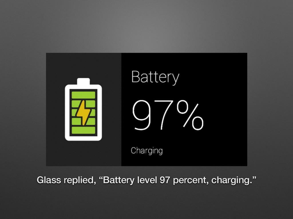 "Glass replied, ""Battery level 97 percent, charg..."