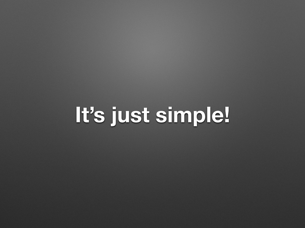 It's just simple!