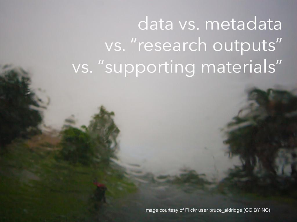 "data vs. metadata vs. ""research outputs"" vs. ""s..."