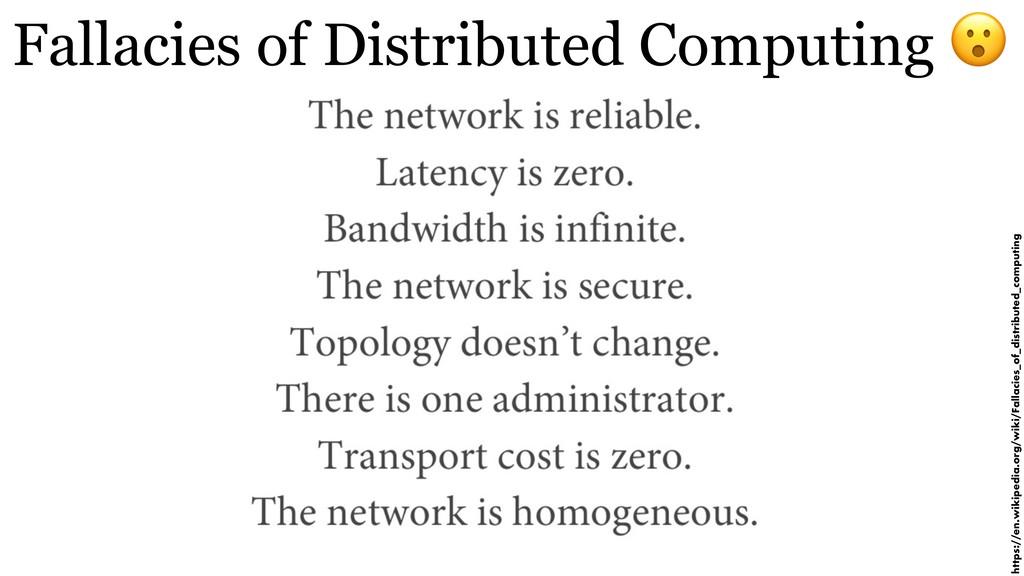 Fallacies of Distributed Computing  https://en....