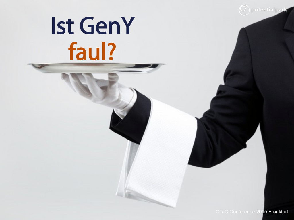 OTaC Conference 2015 Frankfurt Ist GenY faul? O...