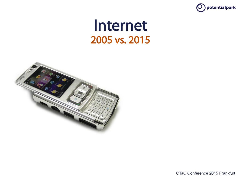 OTaC Conference 2015 Frankfurt Internet 2005 vs...