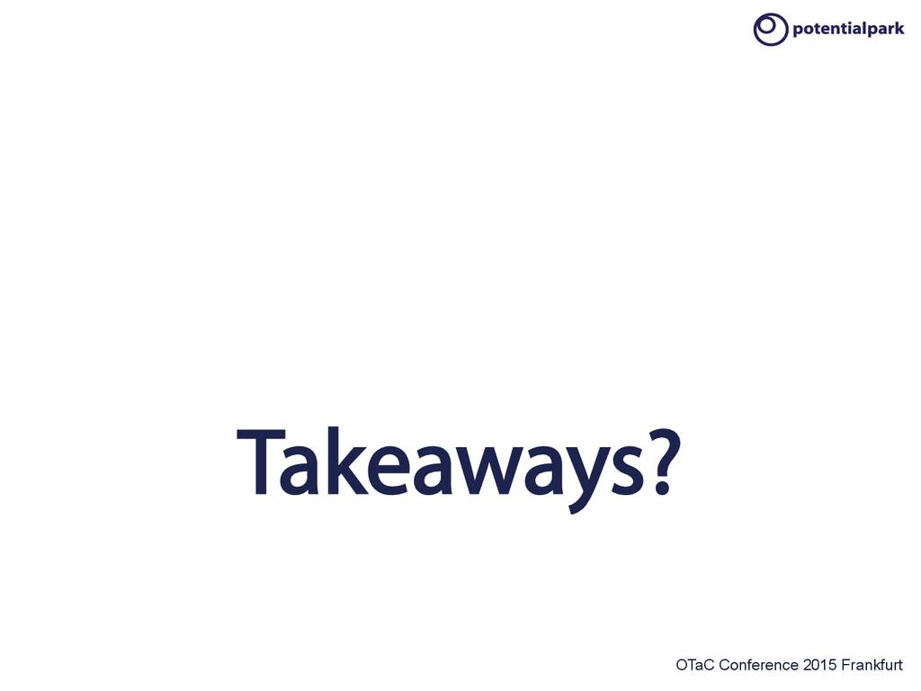 OTaC Conference 2015 Frankfurt Takeaways?