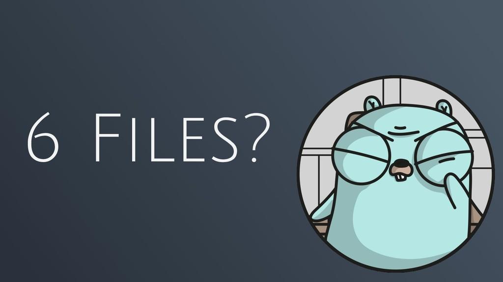 6 Files?
