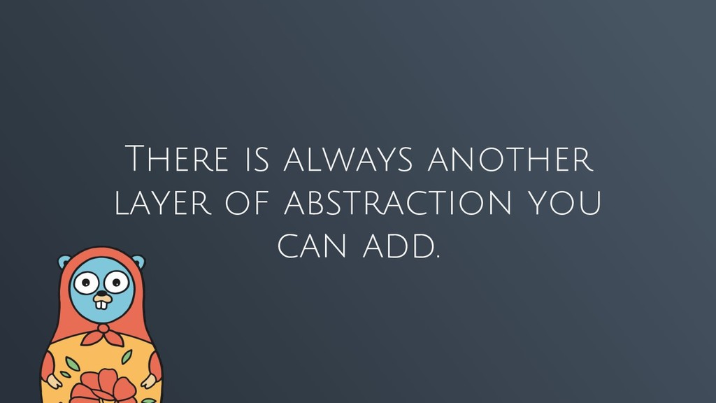 There is always another layer of abstraction yo...