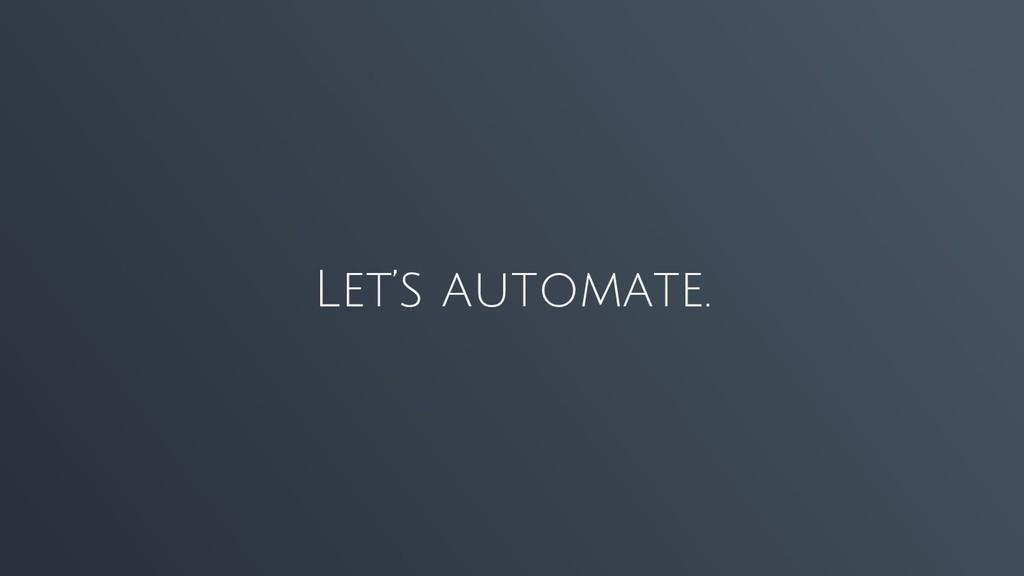 Let's automate.