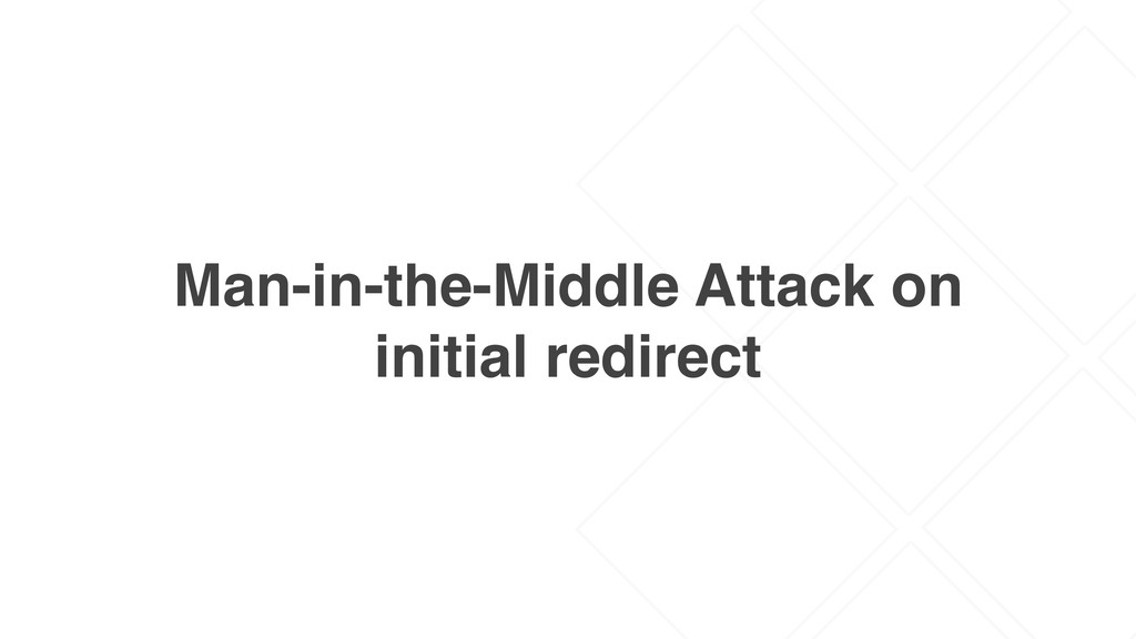 Man-in-the-Middle Attack on initial redirect