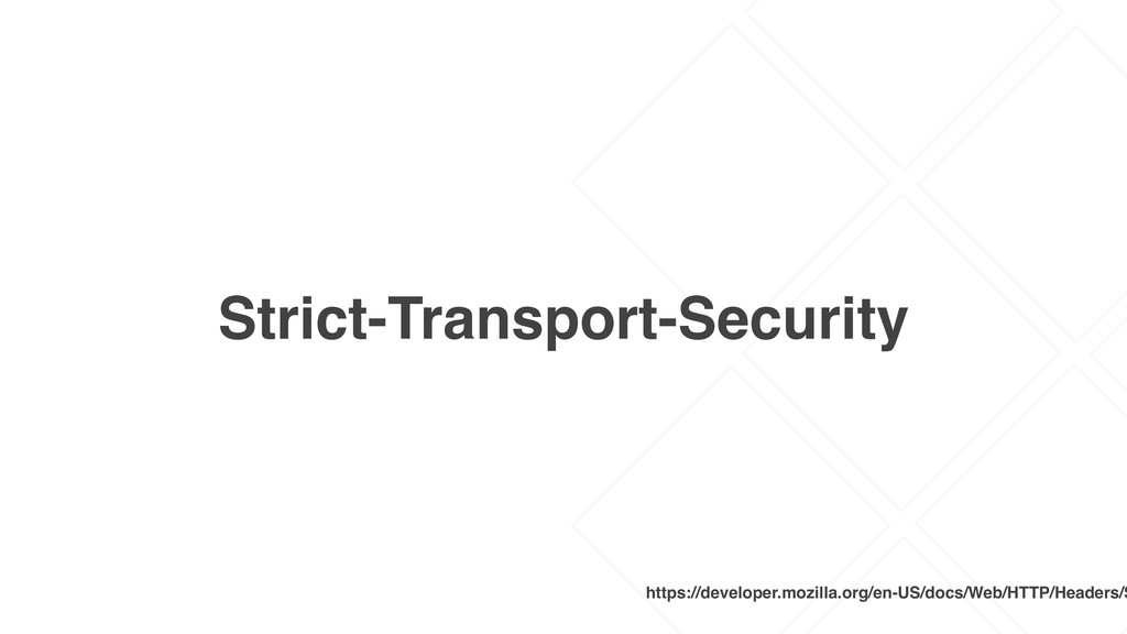 Strict-Transport-Security https://developer.moz...