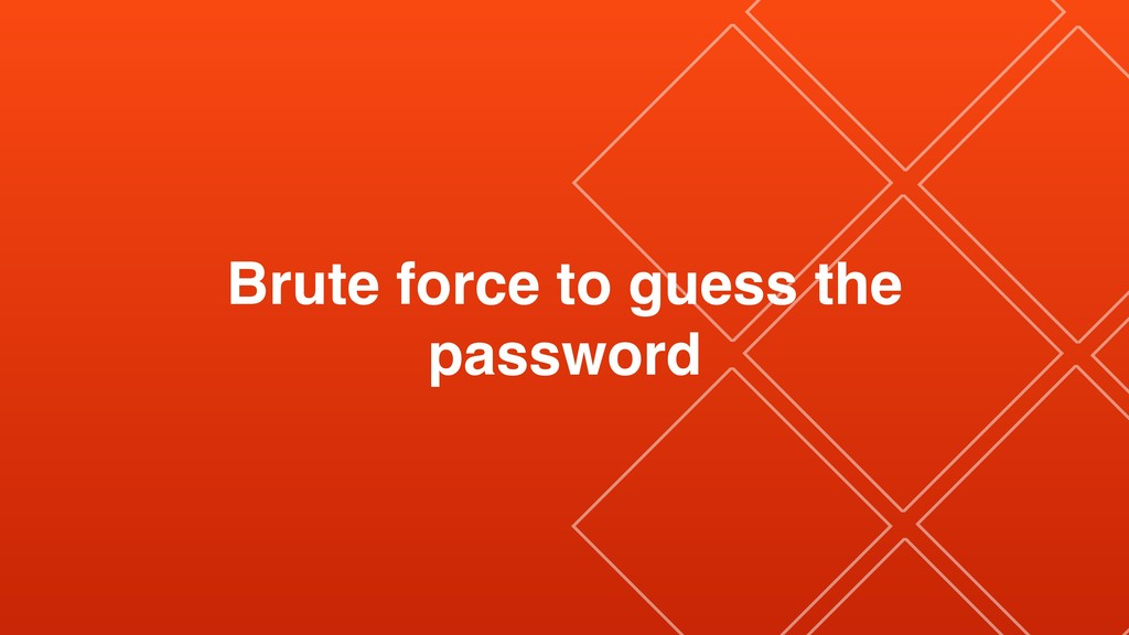 Brute force to guess the password