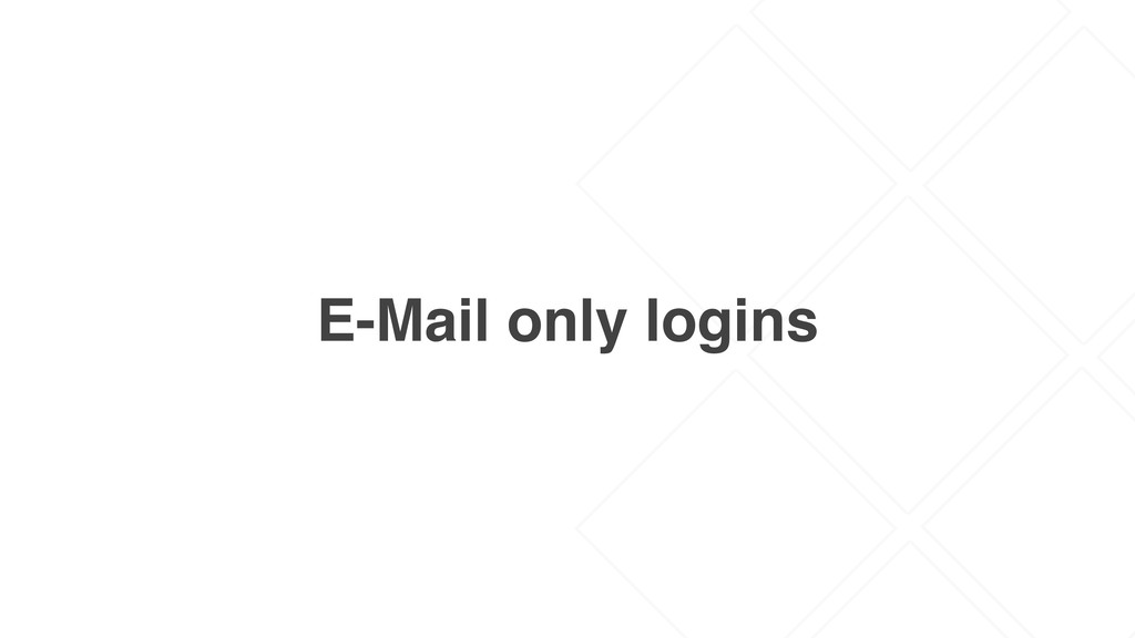 E-Mail only logins