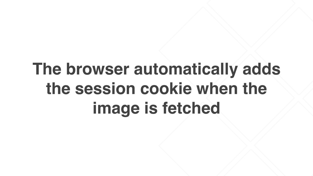 The browser automatically adds the session cook...