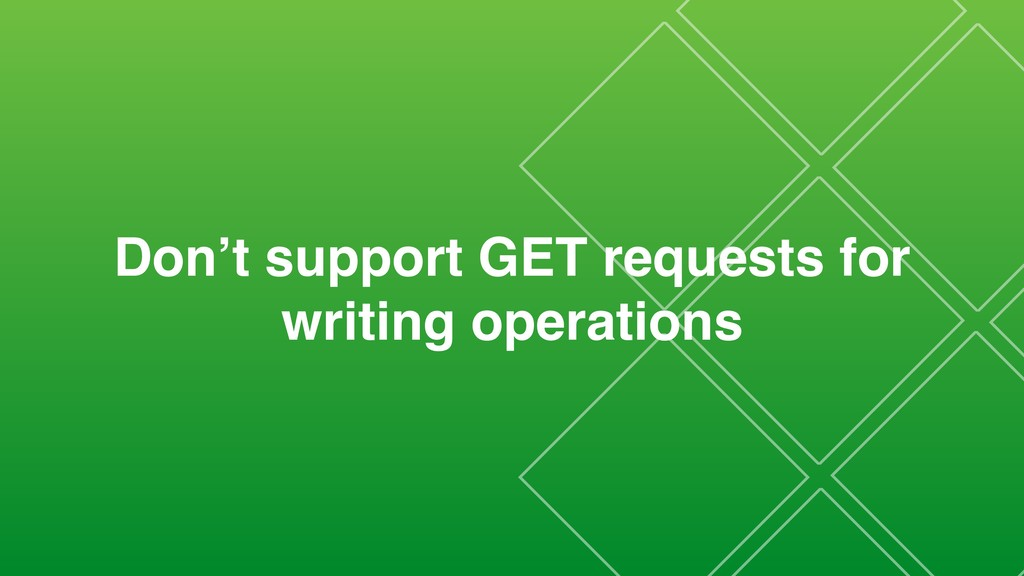 Don't support GET requests for writing operatio...