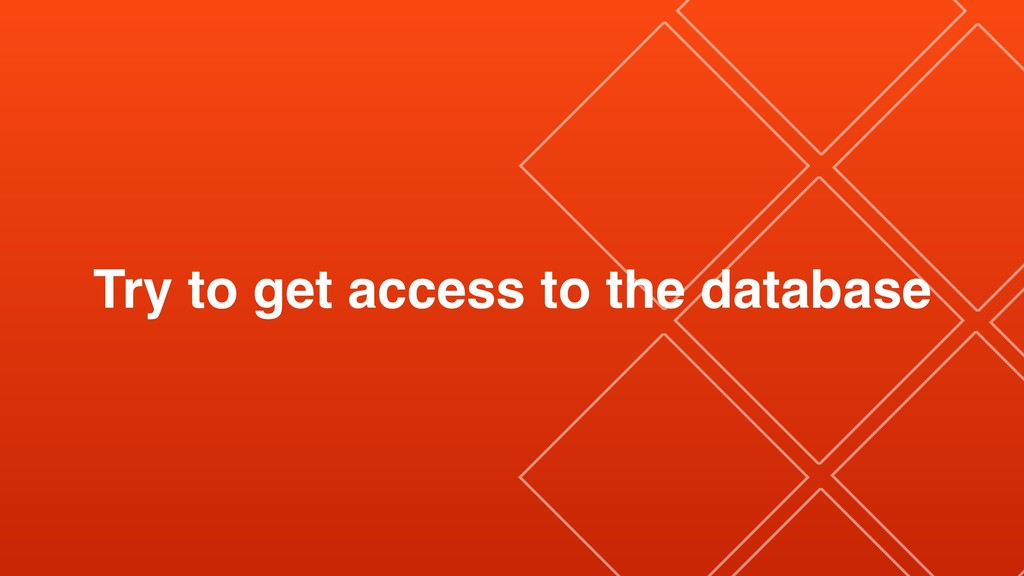 Try to get access to the database