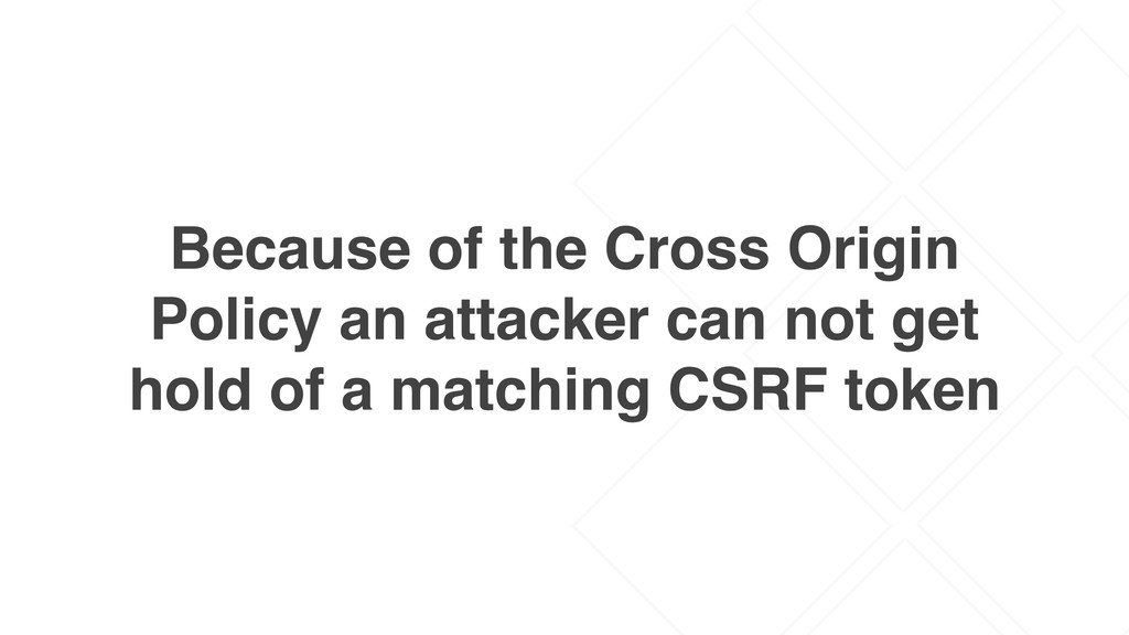 Because of the Cross Origin Policy an attacker ...