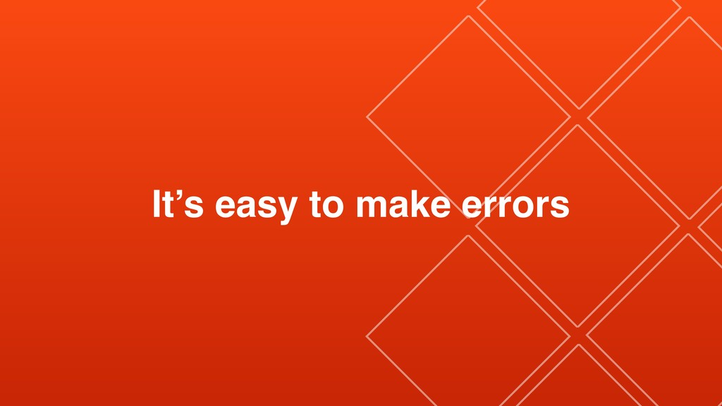 It's easy to make errors