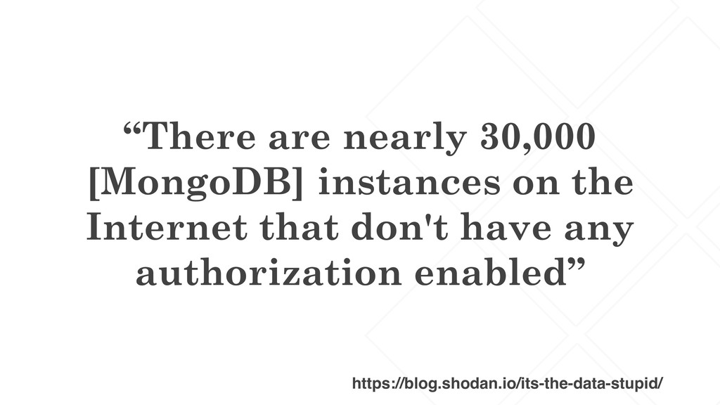 """There are nearly 30,000 [MongoDB] instances on..."