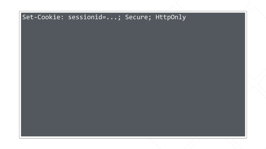 Set-Cookie: sessionid=...; Secure; HttpOnly