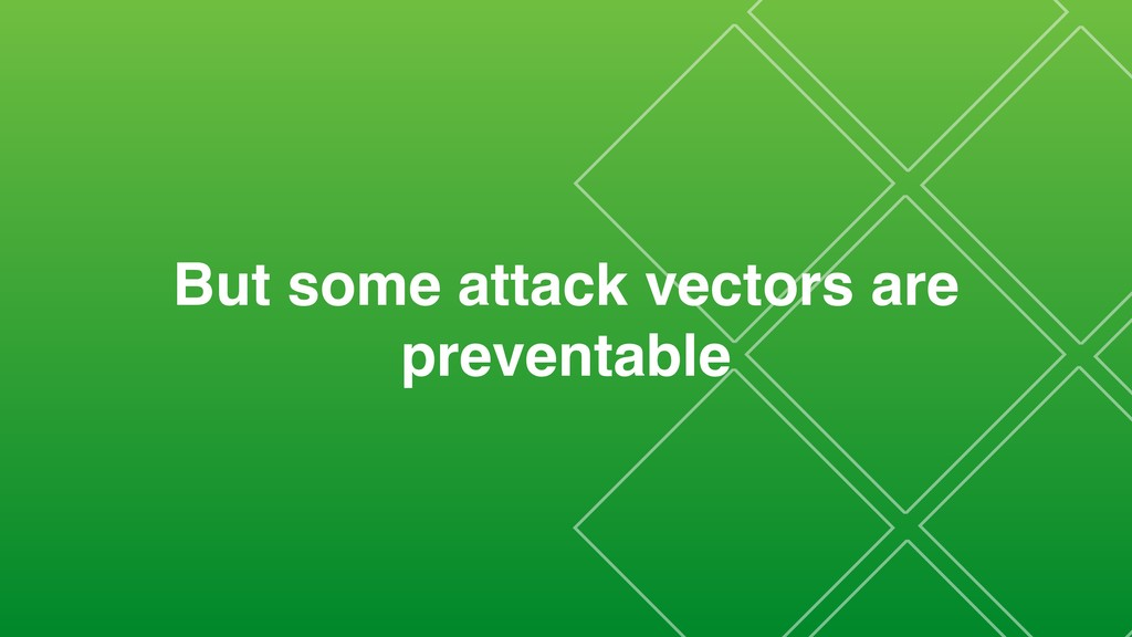 But some attack vectors are preventable