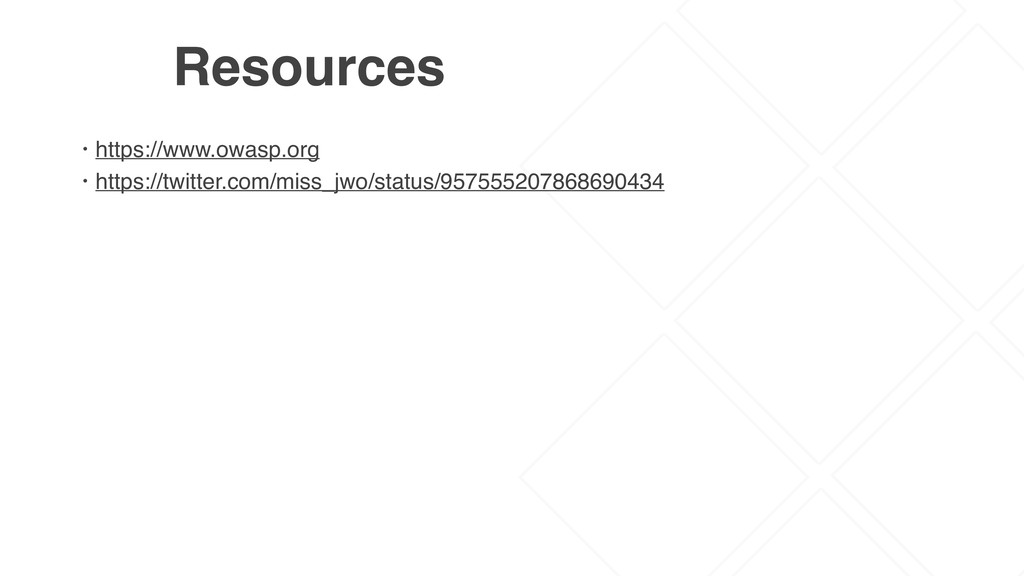 Resources • https://www.owasp.org • https://twi...