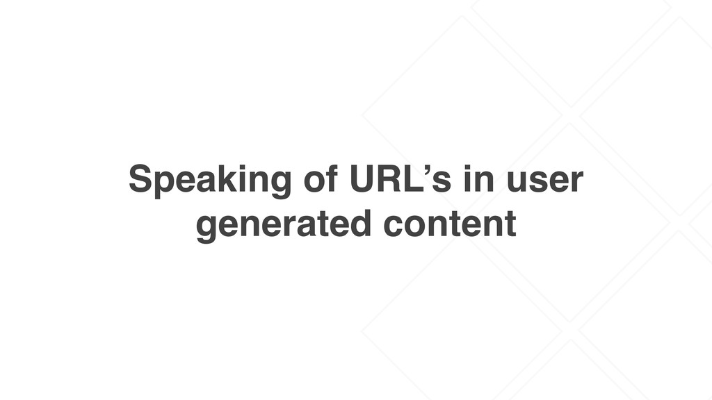 Speaking of URL's in user generated content