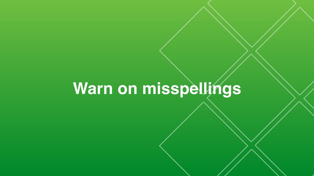 Warn on misspellings