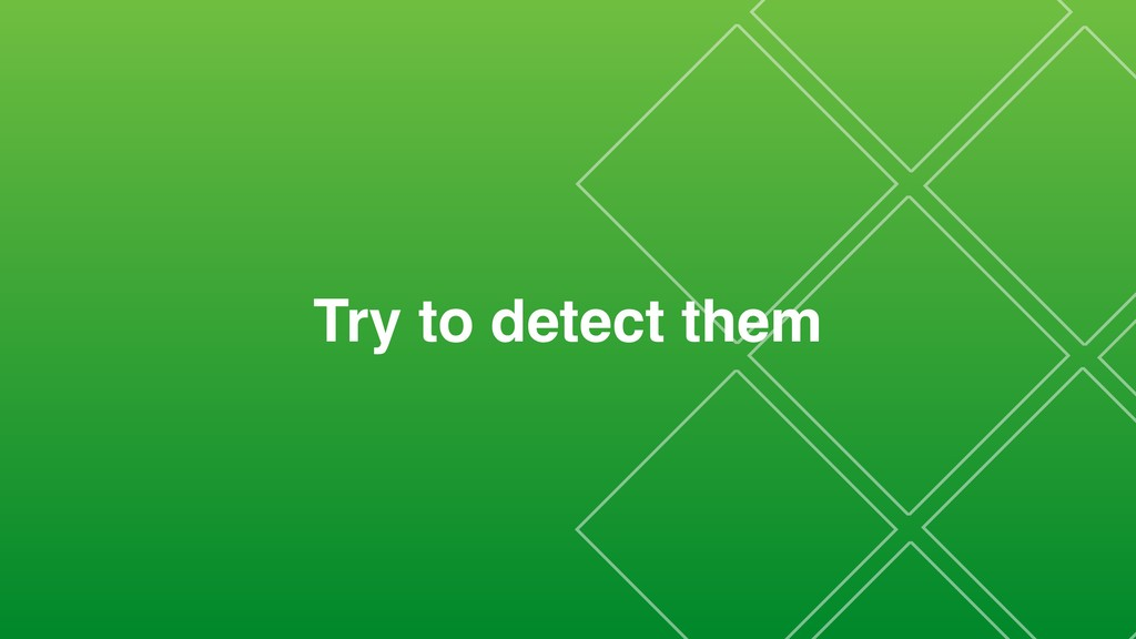 Try to detect them