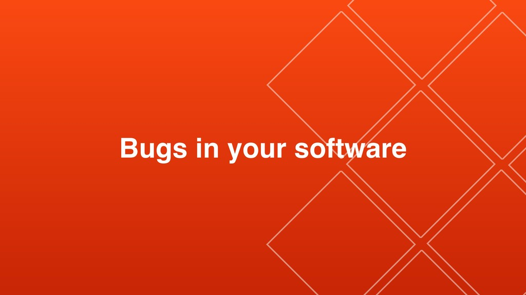 Bugs in your software