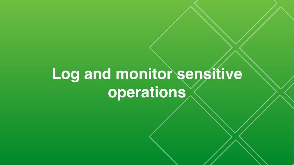 Log and monitor sensitive operations