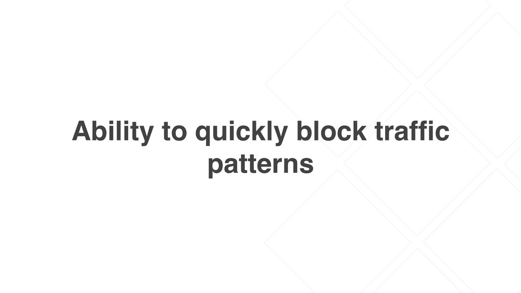 Ability to quickly block traffic patterns