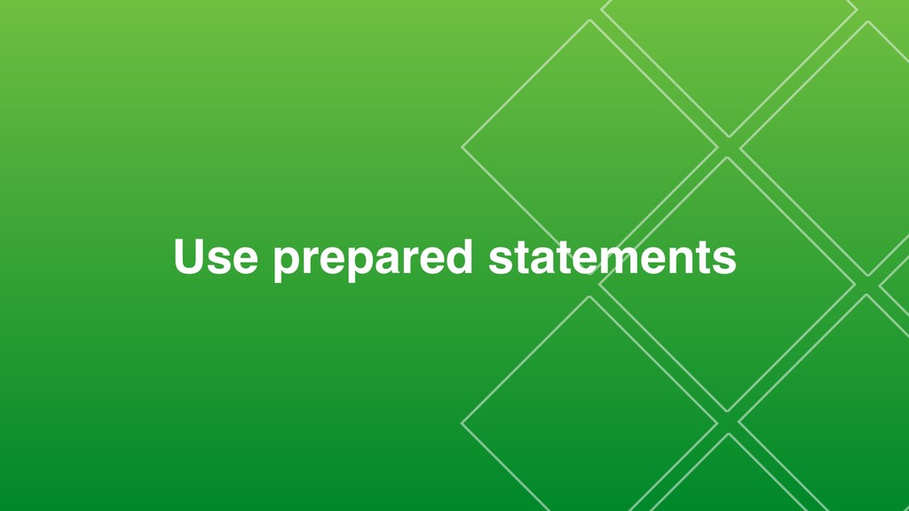 Use prepared statements