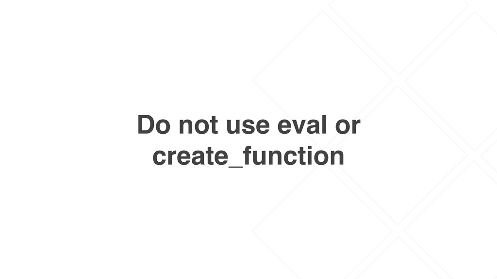 Do not use eval or create_function