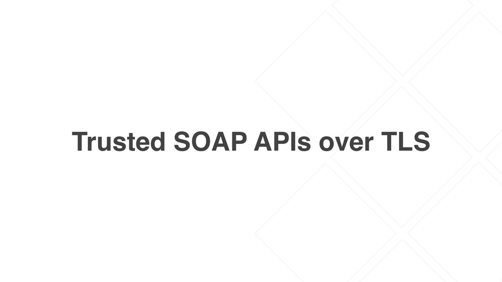 Trusted SOAP APIs over TLS