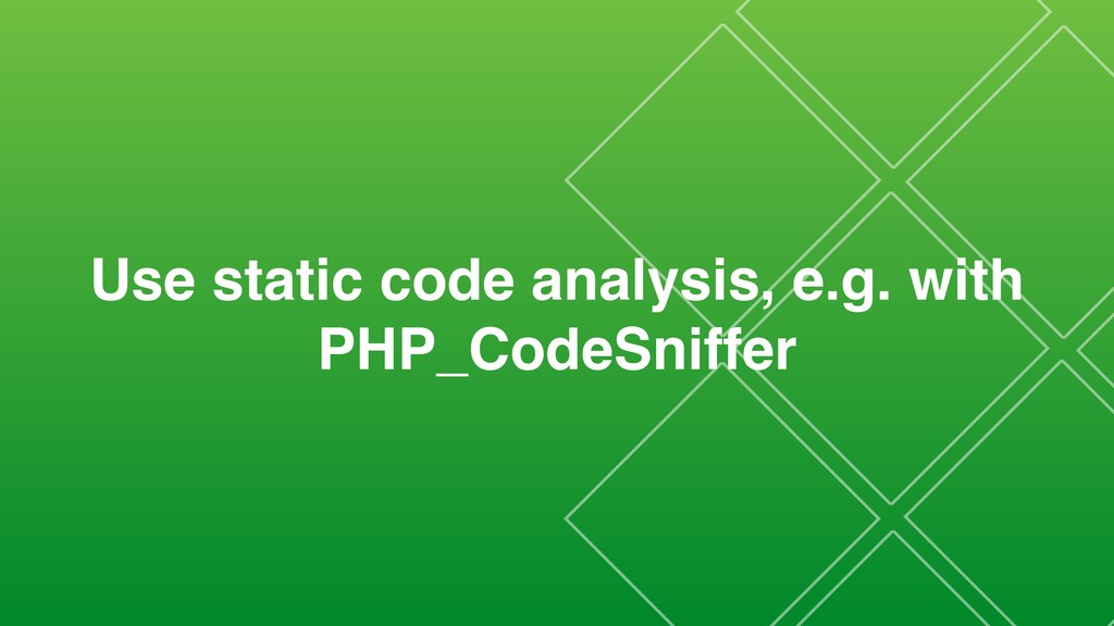 Use static code analysis, e.g. with PHP_CodeSni...