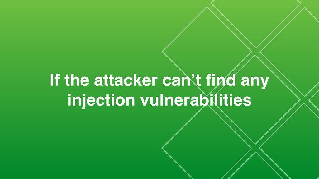 If the attacker can't find any injection vulnera...