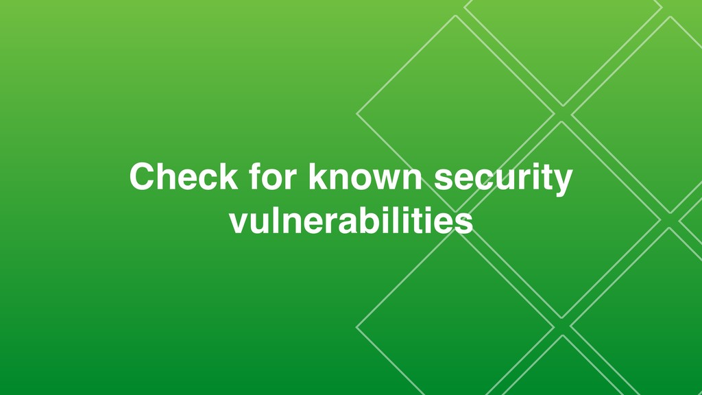 Check for known security vulnerabilities