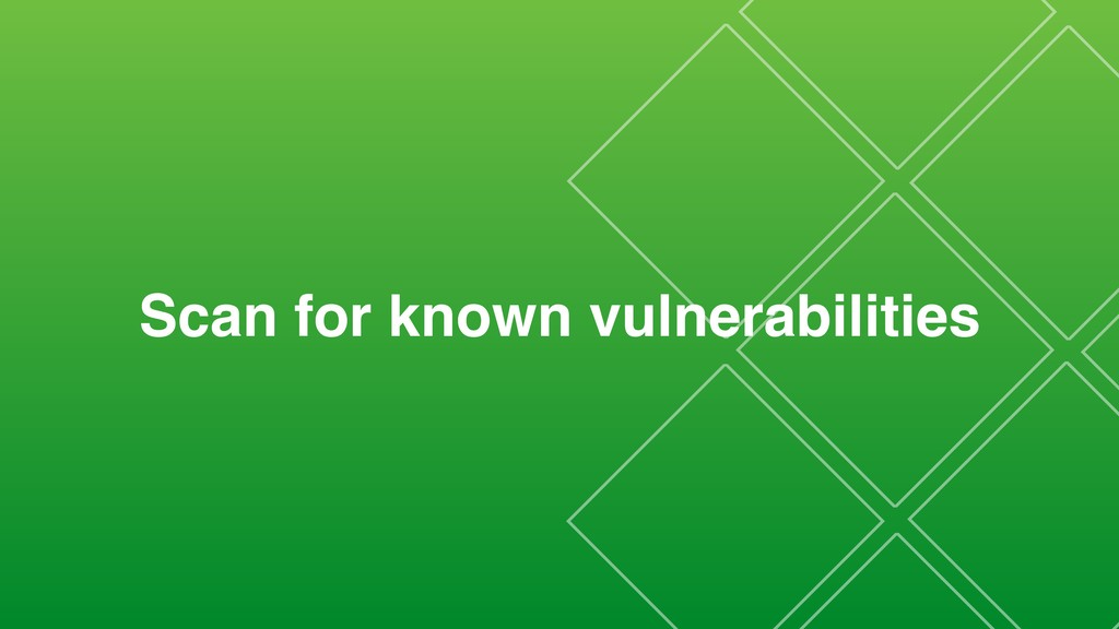 Scan for known vulnerabilities