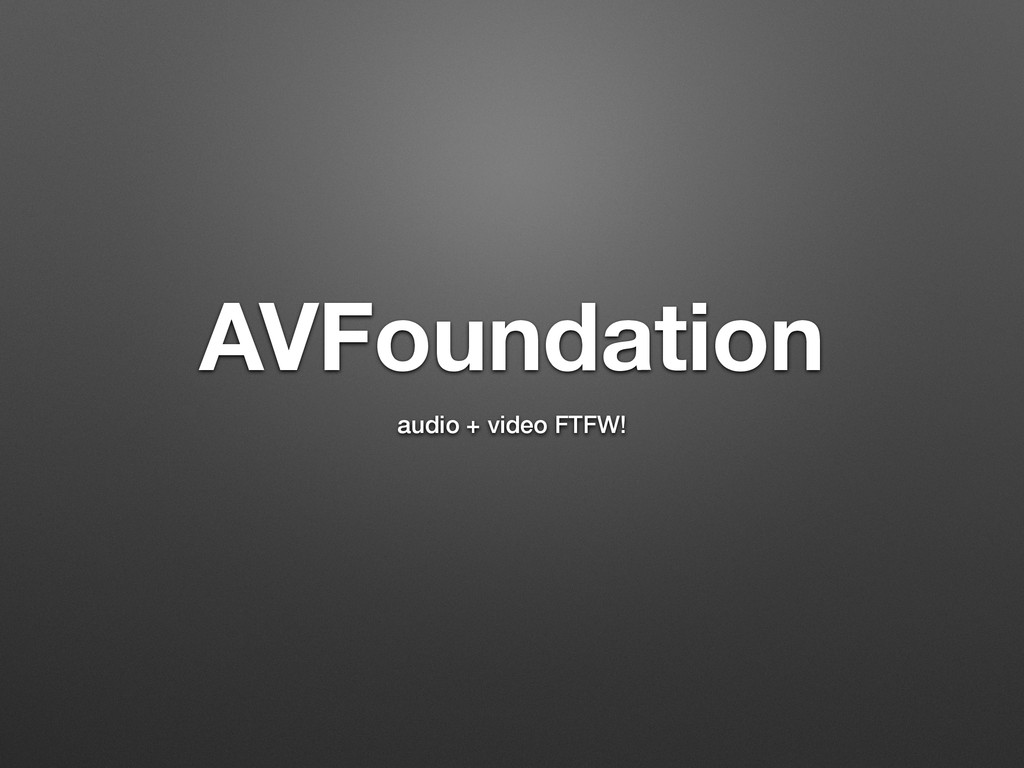 AVFoundation audio + video FTFW!