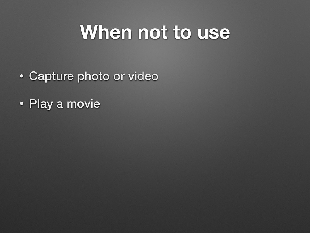 When not to use • Capture photo or video • Play...
