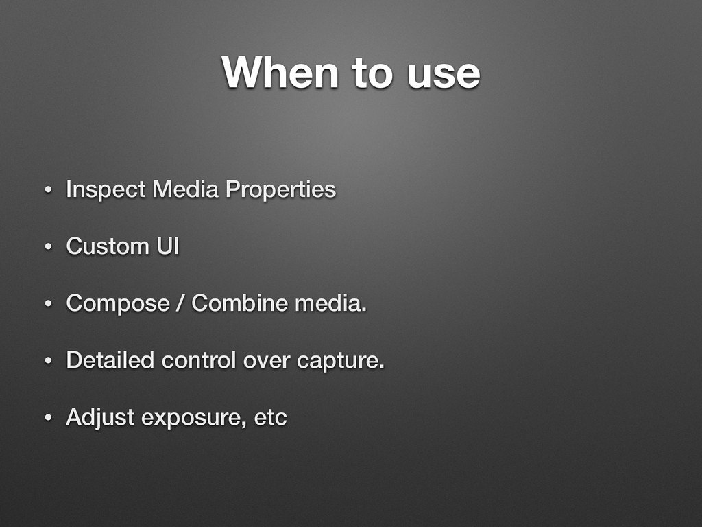 When to use • Inspect Media Properties • Custom...