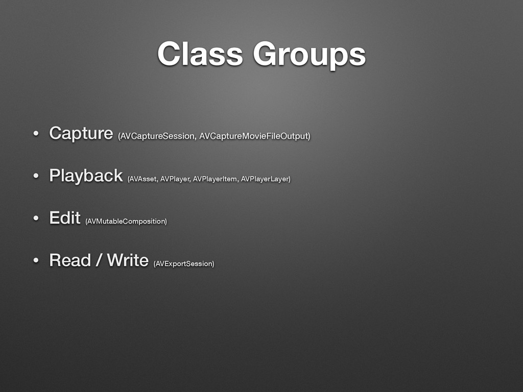 Class Groups • Capture (AVCaptureSession, AVCap...