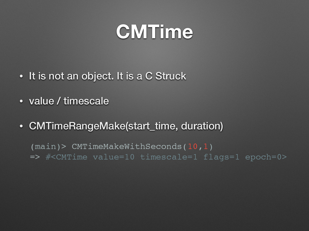 CMTime • It is not an object. It is a C Struck ...