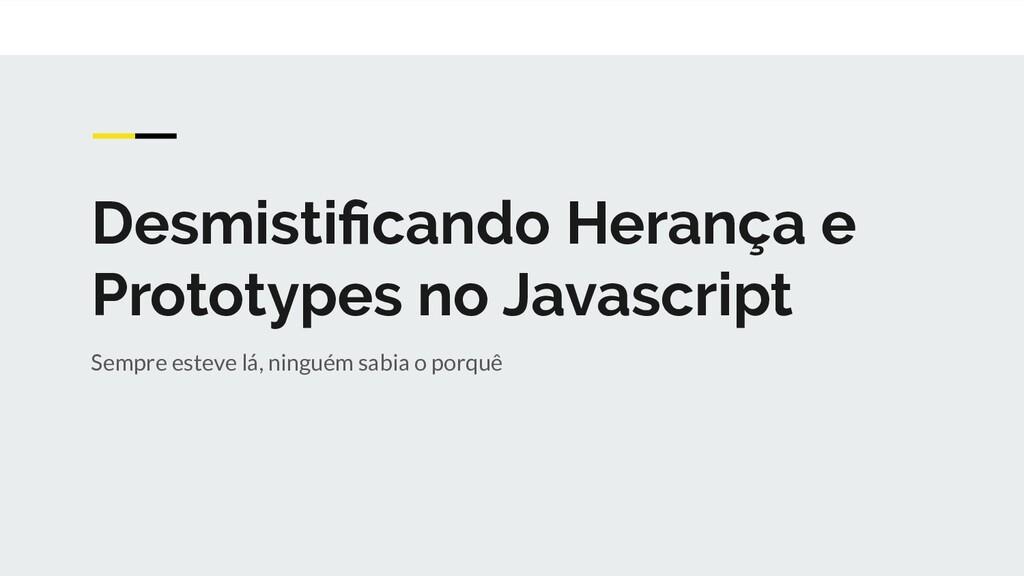 Desmistificando Herança e Prototypes no Javascri...
