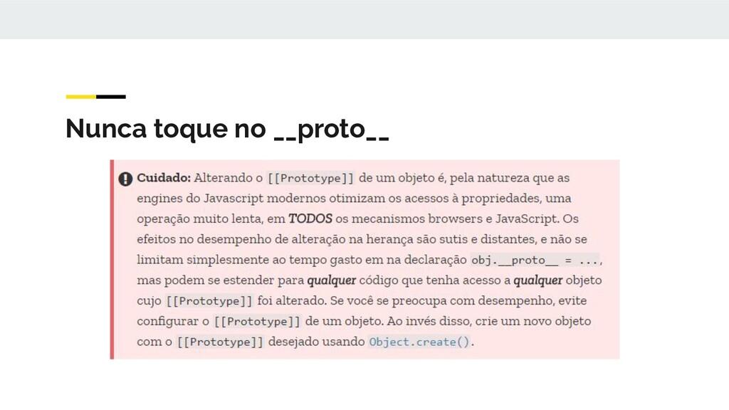 Nunca toque no __proto__