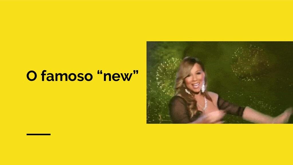 """O famoso """"new"""""""