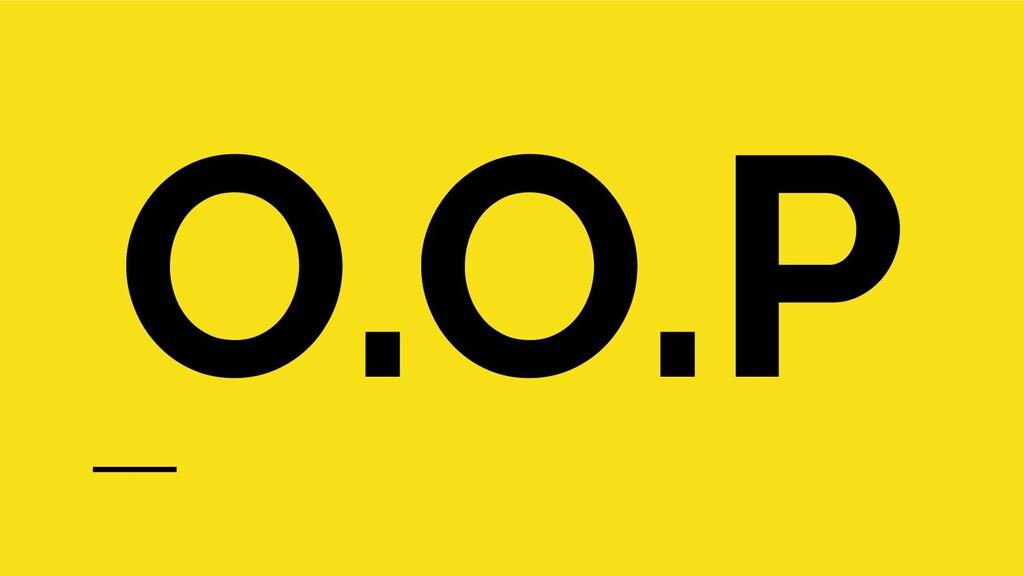O.O.P