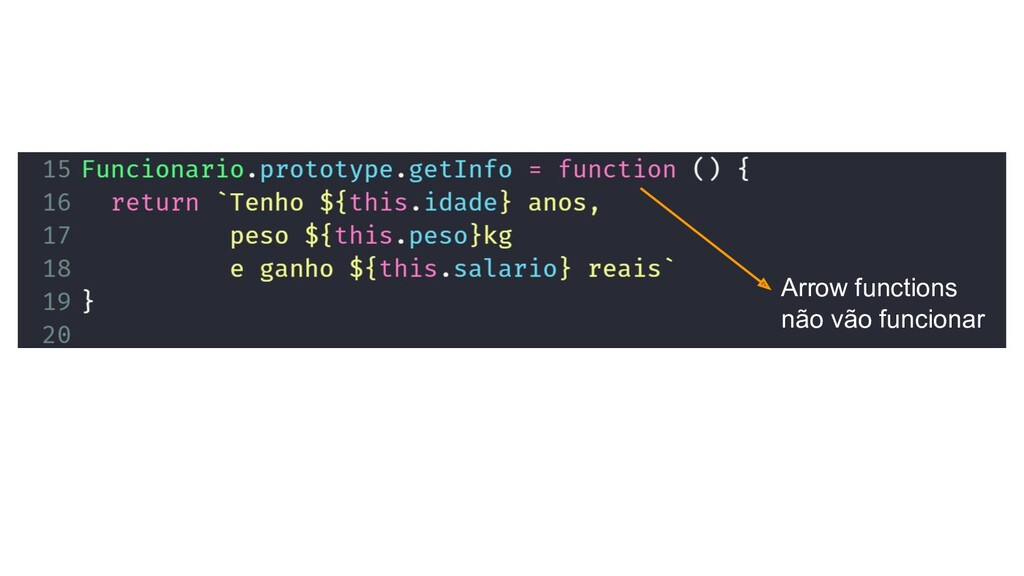 Arrow functions não vão funcionar