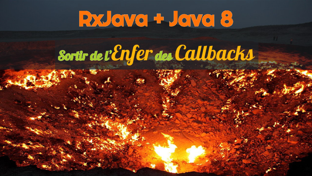 Sortir de l'Enfer des Callbacks RxJava + Java 8