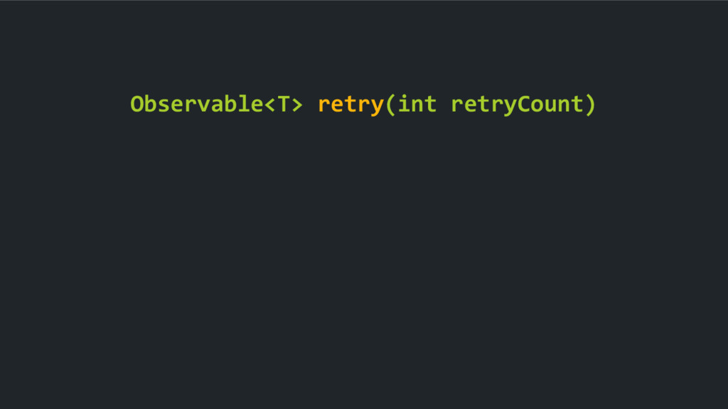 Observable<T> retry(int retryCount)